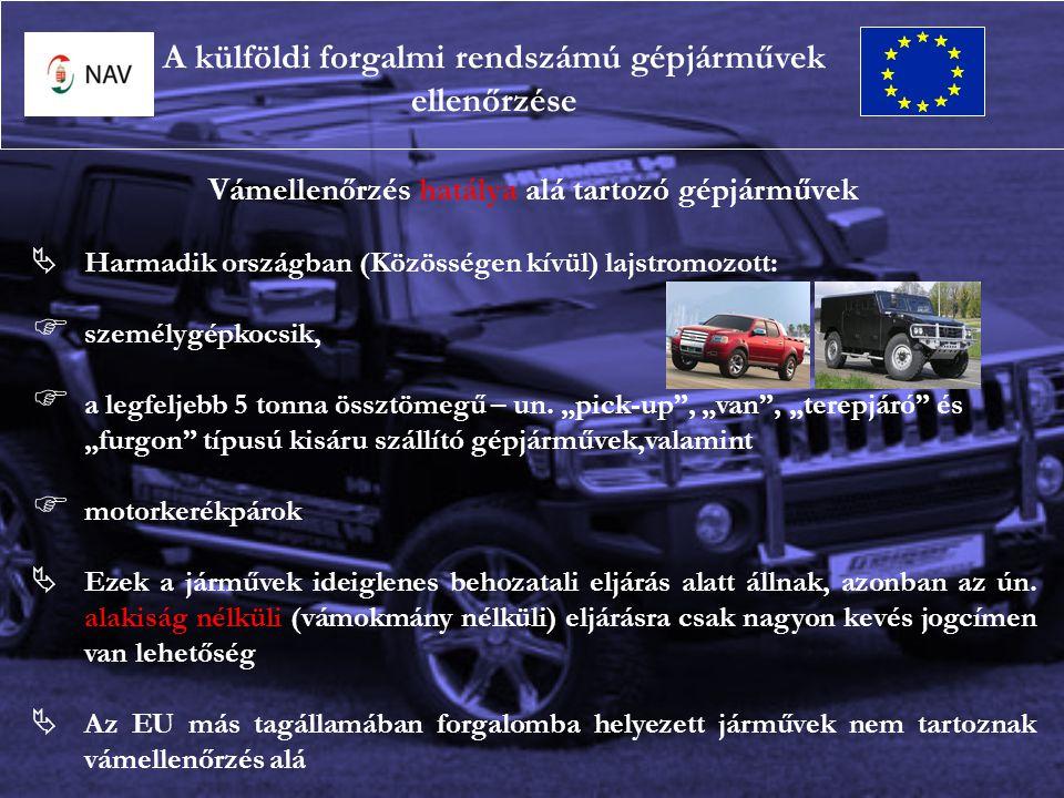 Vámellenőrzés hatálya alá tartozó gépjárművek  Harmadik országban (Közösségen kívül) lajstromozott:  személygépkocsik,  a legfeljebb 5 tonna össztömegű – un.
