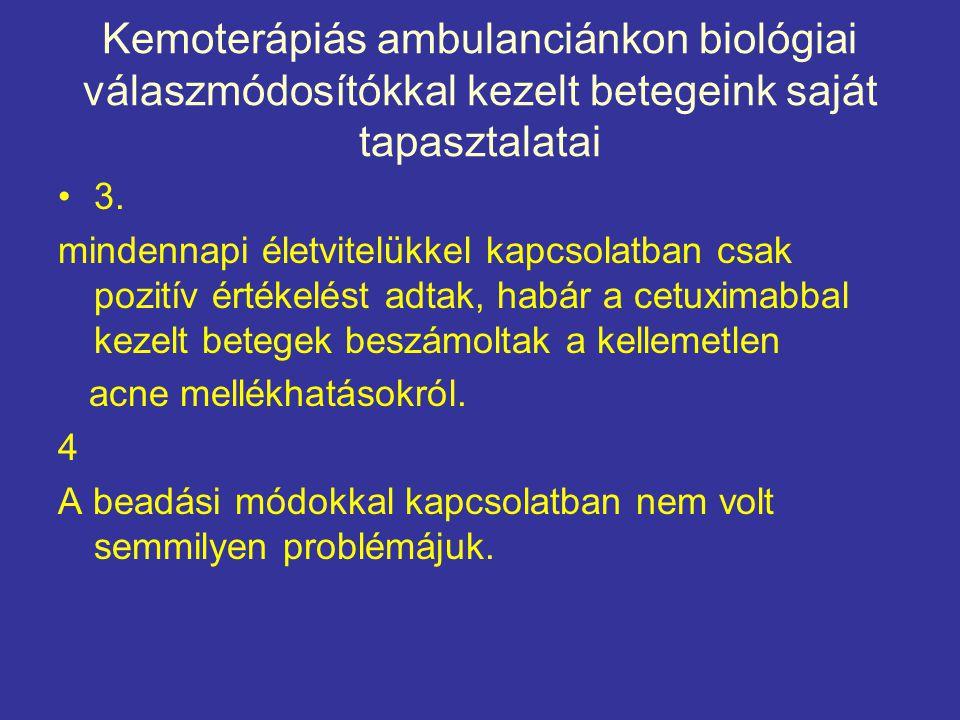 Kemoterápiás ambulanciánkon biológiai válaszmódosítókkal kezelt betegeink saját tapasztalatai •3. mindennapi életvitelükkel kapcsolatban csak pozitív