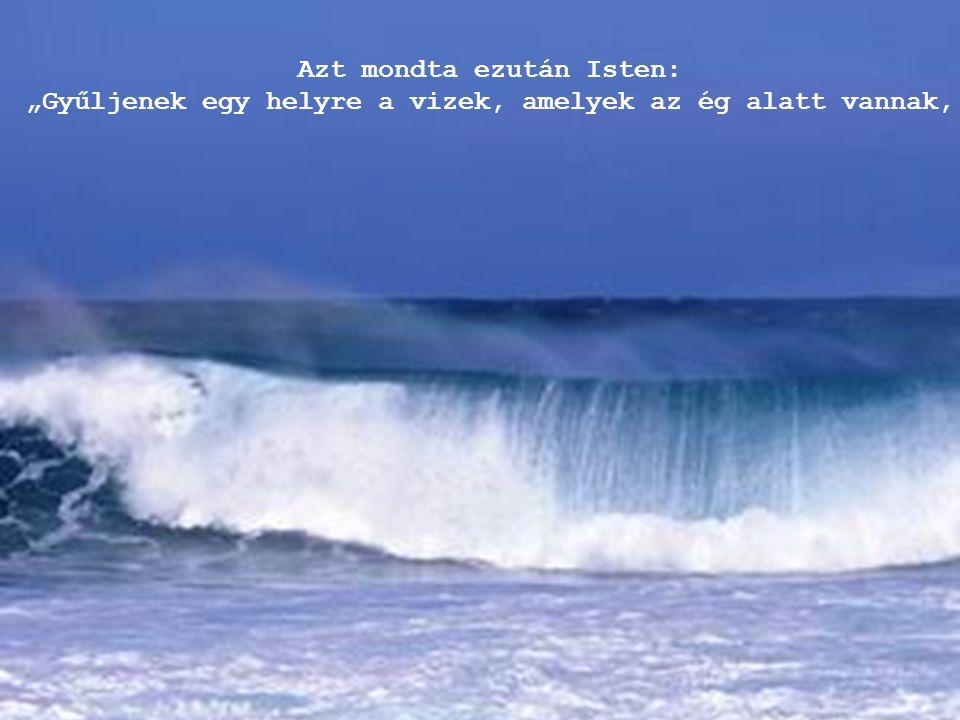 """Azt mondta ezután Isten: """"Gyűljenek egy helyre a vizek, amelyek az ég alatt vannak,"""