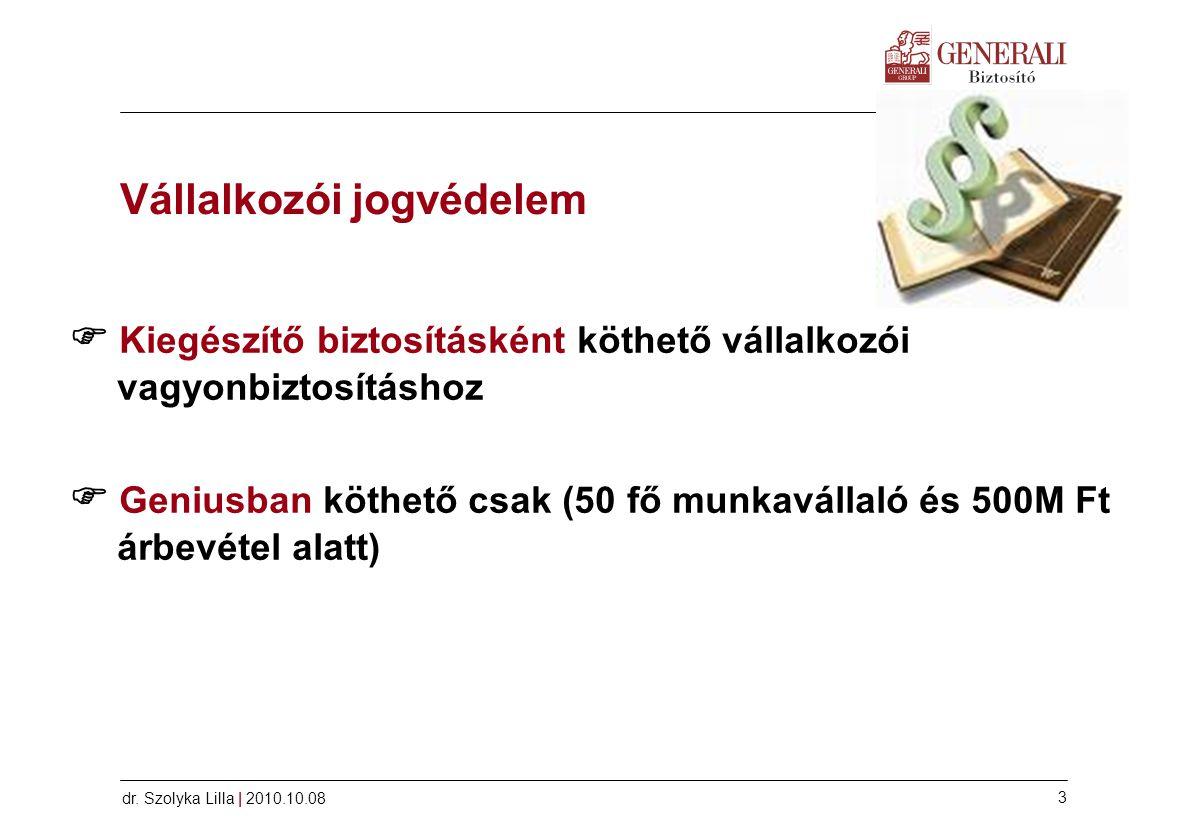 dr. Szolyka Lilla   2010.10.08 3 Vállalkozói jogvédelem  Kiegészítő biztosításként köthető vállalkozói vagyonbiztosításhoz  Geniusban köthető csak (