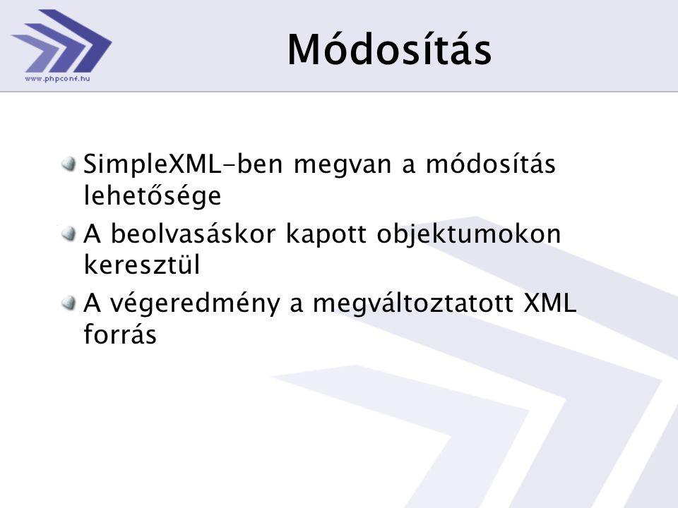 Módosítás SimpleXML-ben megvan a módosítás lehetősége A beolvasáskor kapott objektumokon keresztül A végeredmény a megváltoztatott XML forrás