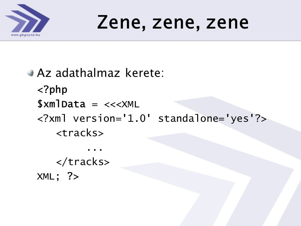 Zene, zene, zene Az adathalmaz kerete: < php $xmlData = <<<XML... XML; >