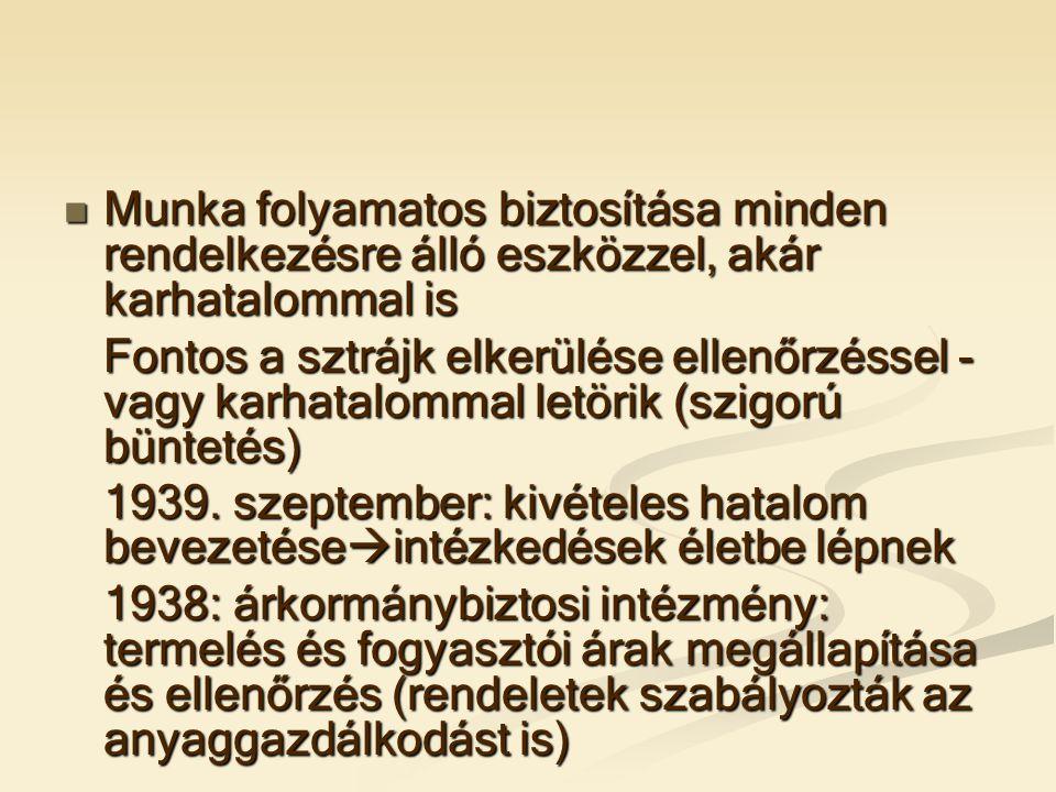  Munka folyamatos biztosítása minden rendelkezésre álló eszközzel, akár karhatalommal is Fontos a sztrájk elkerülése ellenőrzéssel - vagy karhatalommal letörik (szigorú büntetés) 1939.