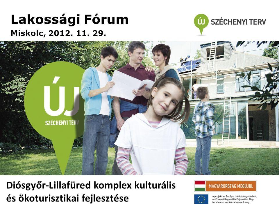 Diósgyőr-Lillafüred komplex kulturális és ökoturisztikai fejlesztése Lakossági Fórum Miskolc, 2012. 11. 29.