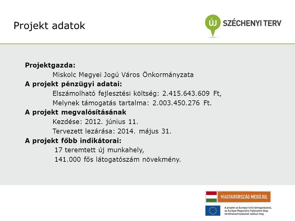 Projektgazda: Miskolc Megyei Jogú Város Önkormányzata A projekt pénzügyi adatai: Elszámolható fejlesztési költség: 2.415.643.609 Ft, Melynek támogatás