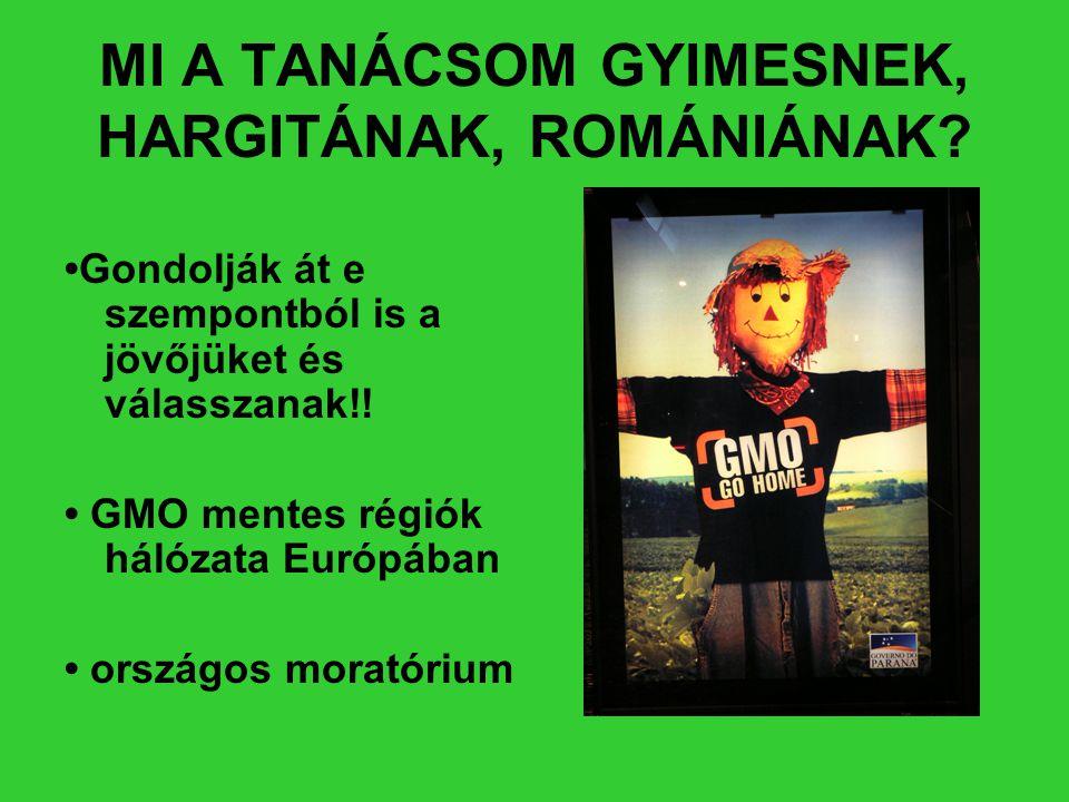 MI A TANÁCSOM GYIMESNEK, HARGITÁNAK, ROMÁNIÁNAK? •Gondolják át e szempontból is a jövőjüket és válasszanak!! • GMO mentes régiók hálózata Európában •