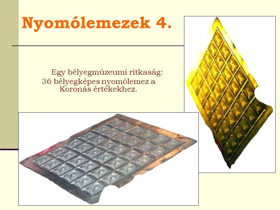 Nyomólemezek 4. Egy bélyegmúzeumi ritkaság: 36 bélyegképes nyomólemez a Koronás értékekhez.