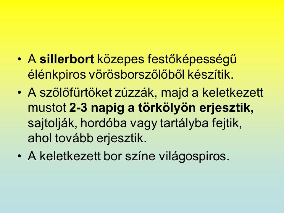 •A sillerbort közepes festőképességű élénkpiros vörösborszőlőből készítik. •A szőlőfürtöket zúzzák, majd a keletkezett mustot 2-3 napig a törkölyön er