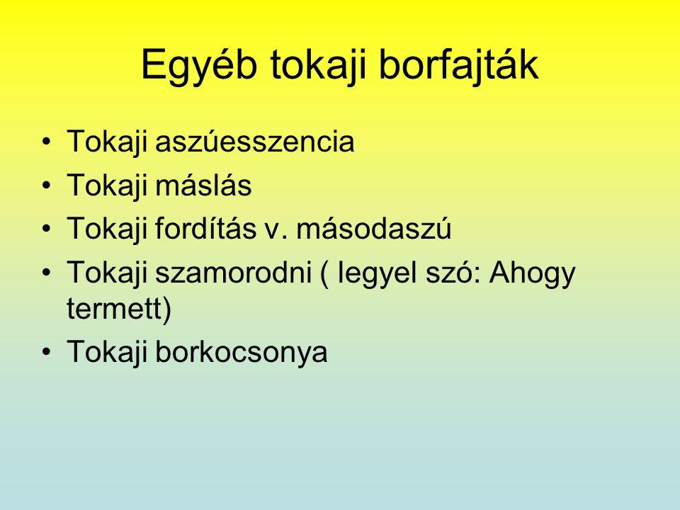 Egyéb tokaji borfajták •Tokaji aszúesszencia •Tokaji máslás •Tokaji fordítás v. másodaszú •Tokaji szamorodni ( legyel szó: Ahogy termett) •Tokaji bork