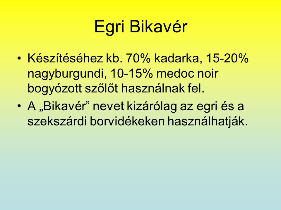 """Egri Bikavér •Készítéséhez kb. 70% kadarka, 15-20% nagyburgundi, 10-15% medoc noir bogyózott szőlőt használnak fel. •A """"Bikavér"""" nevet kizárólag az eg"""