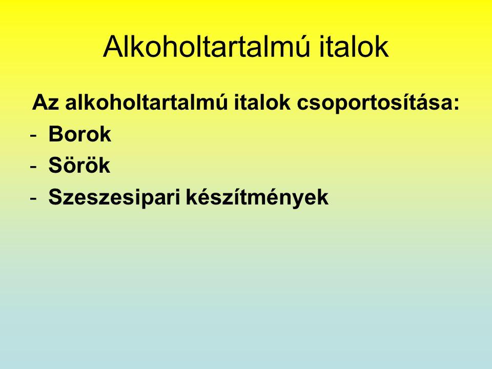 Alkoholtartalmú italok Az alkoholtartalmú italok csoportosítása: -Borok -Sörök -Szeszesipari készítmények