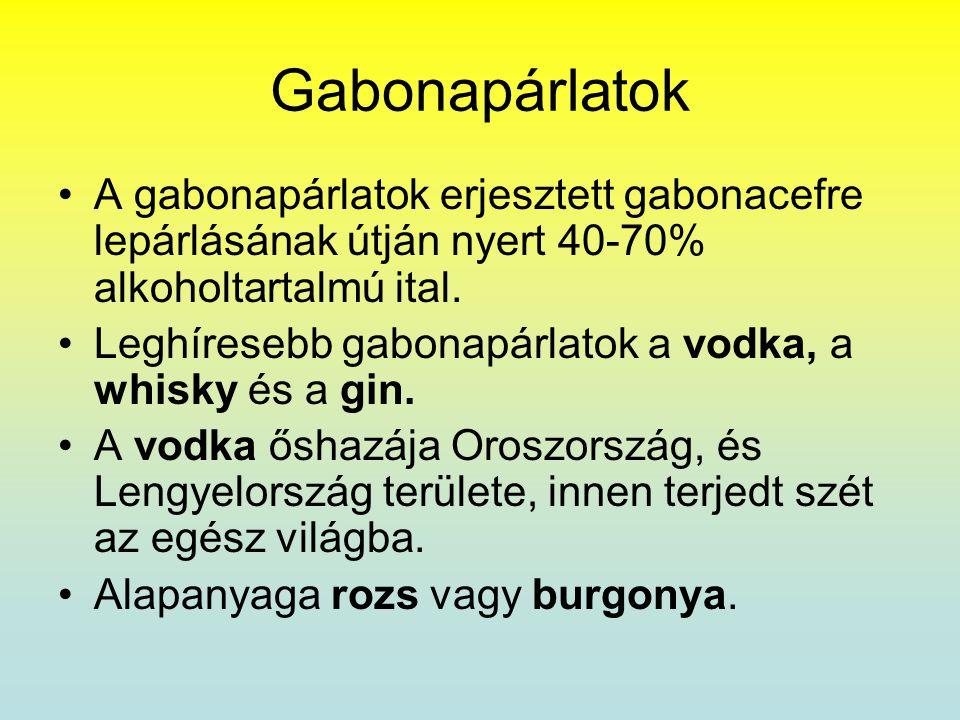 Gabonapárlatok •A gabonapárlatok erjesztett gabonacefre lepárlásának útján nyert 40-70% alkoholtartalmú ital. •Leghíresebb gabonapárlatok a vodka, a w