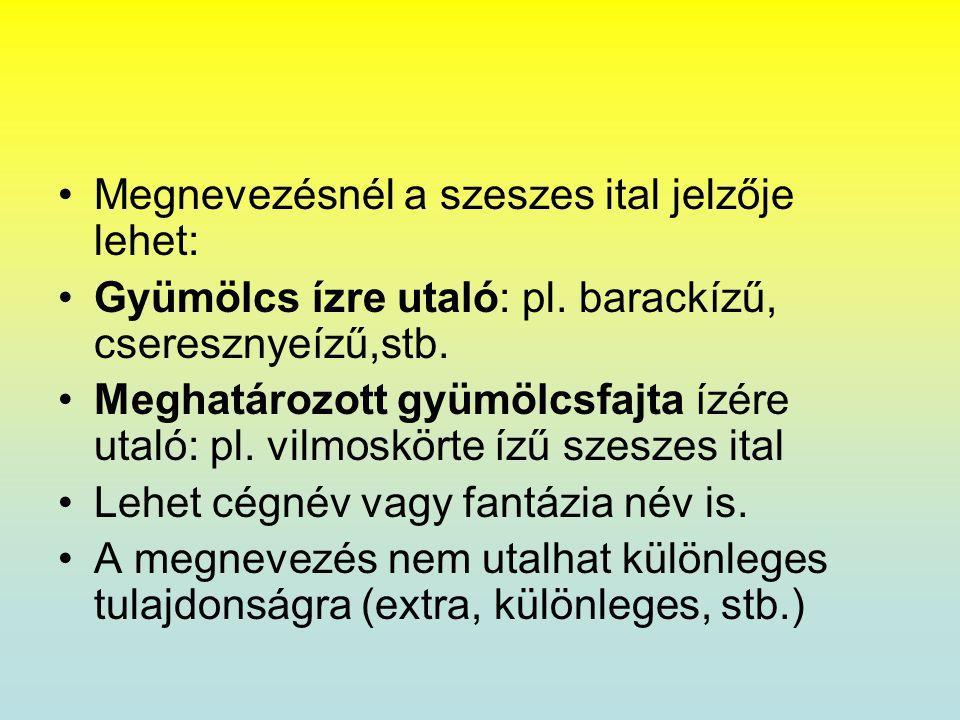 •Megnevezésnél a szeszes ital jelzője lehet: •Gyümölcs ízre utaló: pl. barackízű, cseresznyeízű,stb. •Meghatározott gyümölcsfajta ízére utaló: pl. vil