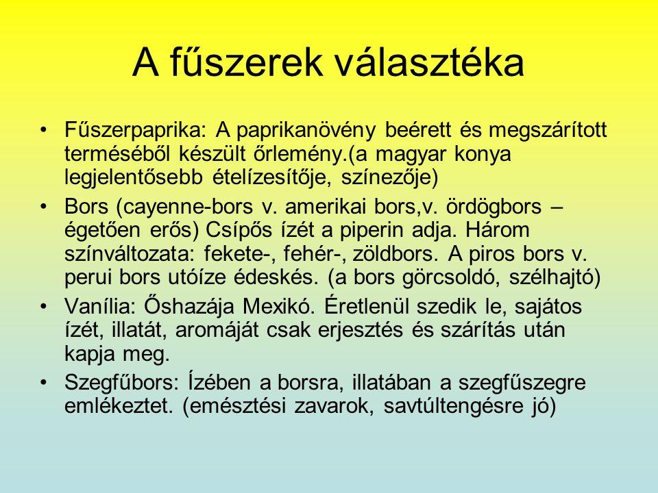 A fűszerek választéka •Fűszerpaprika: A paprikanövény beérett és megszárított terméséből készült őrlemény.(a magyar konya legjelentősebb ételízesítője