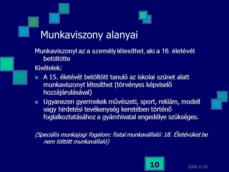 2008.11.20 10 Munkaviszony alanyai M unkaviszonyt az a személy létesíthet, aki a 16. életévét betöltötte Kivételek:  A 15. életévét betöltött tanuló