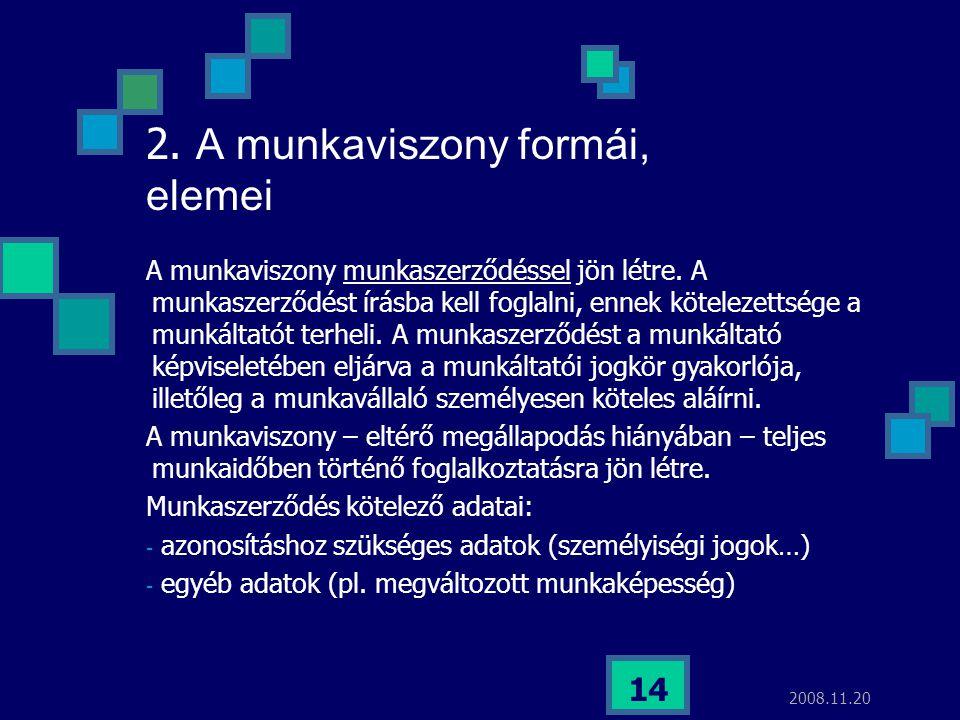 2008.11.20 14 2. A munkaviszony formái, elemei A munkaviszony munkaszerződéssel jön létre. A munkaszerződést írásba kell foglalni, ennek kötelezettség