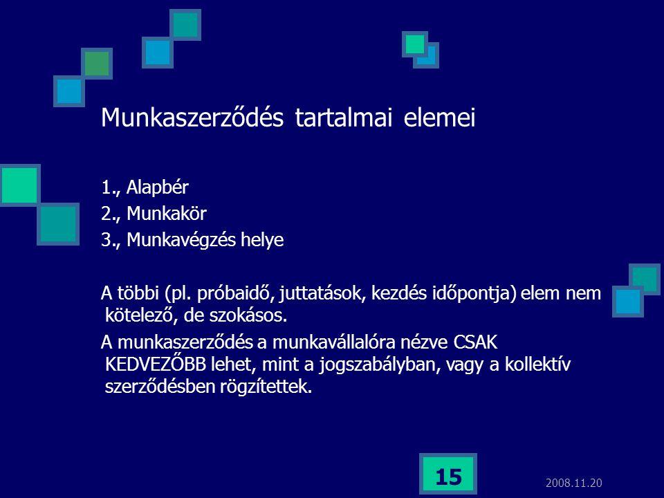 2008.11.20 15 Munkaszerződés tartalmai elemei 1., Alapbér 2., Munkakör 3., Munkavégzés helye A többi (pl. próbaidő, juttatások, kezdés időpontja) elem
