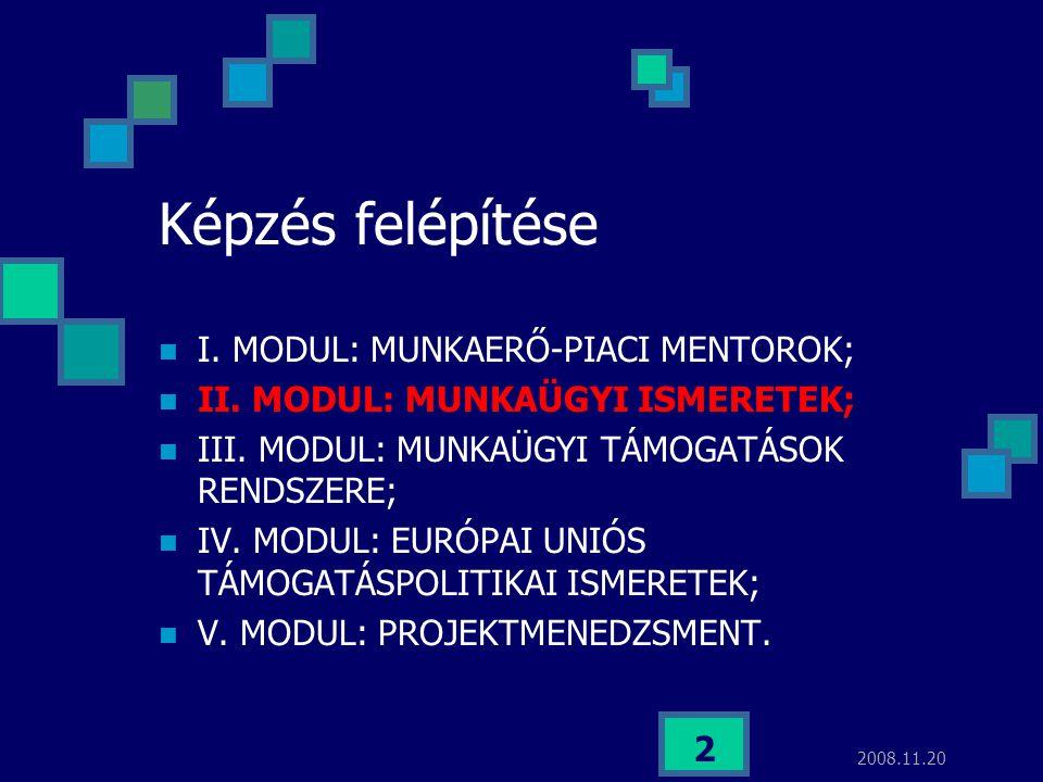 2008.11.20 2 Képzés felépítése  I. MODUL: MUNKAERŐ-PIACI MENTOROK;  II. MODUL: MUNKAÜGYI ISMERETEK;  III. MODUL: MUNKAÜGYI TÁMOGATÁSOK RENDSZERE; 