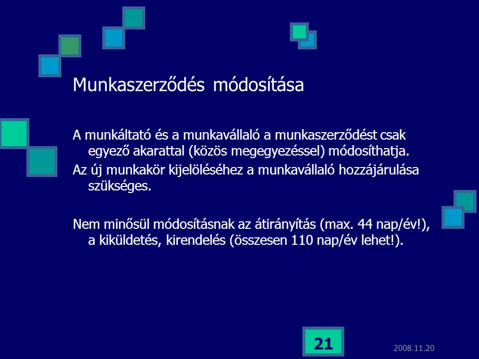 2008.11.20 21 Munkaszerződés módosítása A munkáltató és a munkavállaló a munkaszerződést csak egyező akarattal (közös megegyezéssel) módosíthatja. Az