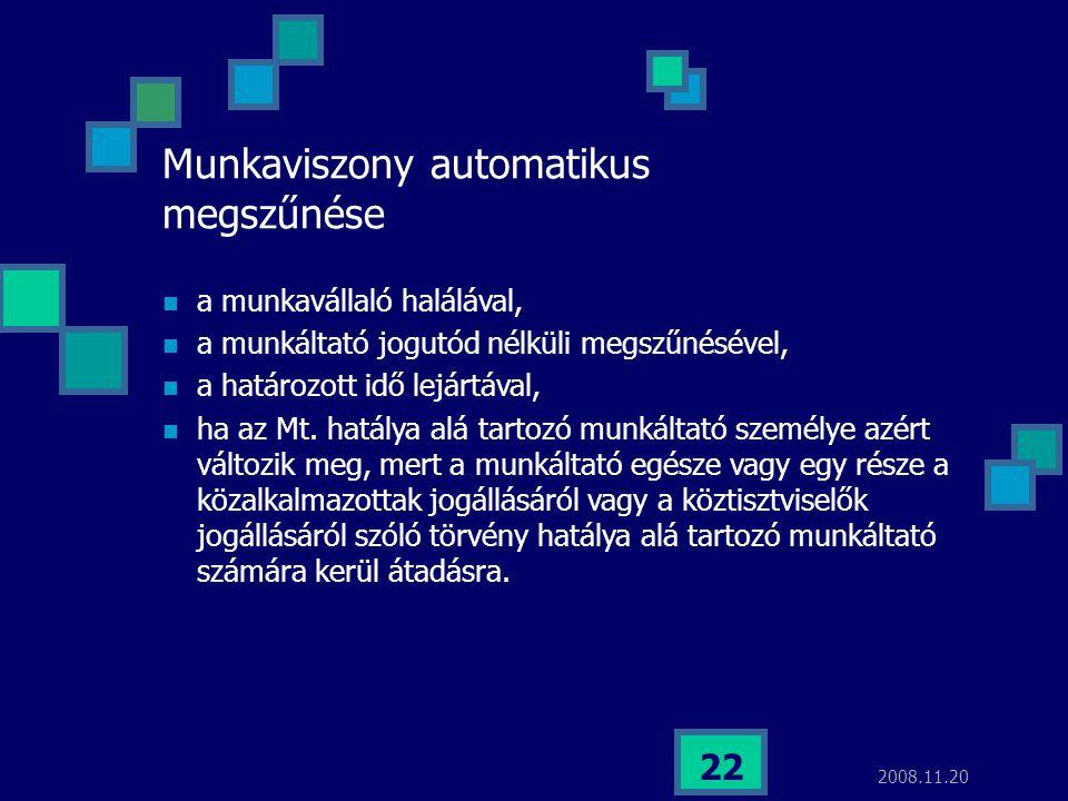 2008.11.20 22 Munkaviszony automatikus megszűnése  a munkavállaló halálával,  a munkáltató jogutód nélküli megszűnésével,  a határozott idő lejártá