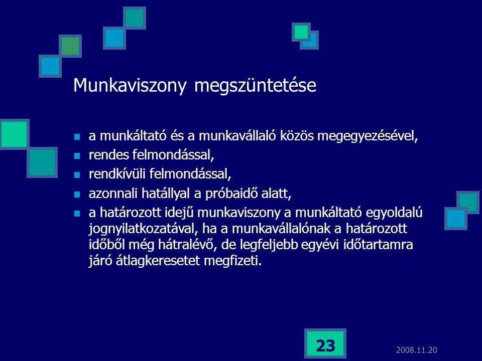 2008.11.20 23 Munkaviszony megszüntetése  a munkáltató és a munkavállaló közös megegyezésével,  rendes felmondással,  rendkívüli felmondással,  az