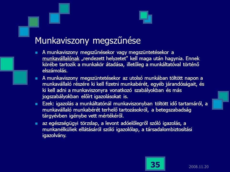 """2008.11.20 35 Munkaviszony megszűnése  A munkaviszony megszűnésekor vagy megszüntetésekor a munkavállalónak """"rendezett helyzetet"""