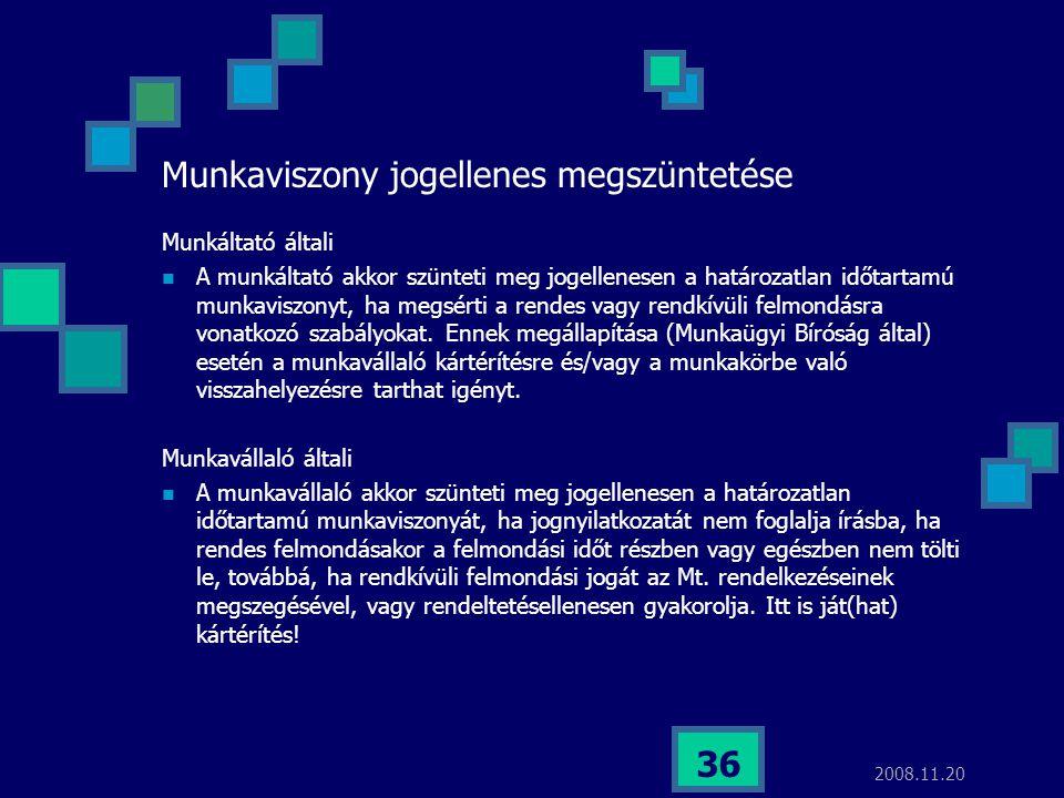 2008.11.20 36 Munkaviszony jogellenes megszüntetése Munkáltató általi  A munkáltató akkor szünteti meg jogellenesen a határozatlan időtartamú munkavi