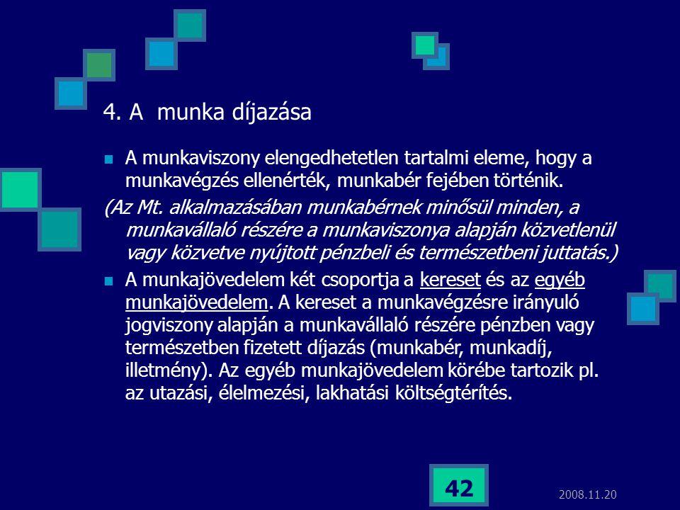 2008.11.20 42 4. A munka díjazása  A munkaviszony elengedhetetlen tartalmi eleme, hogy a munkavégzés ellenérték, munkabér fejében történik. (Az Mt. a