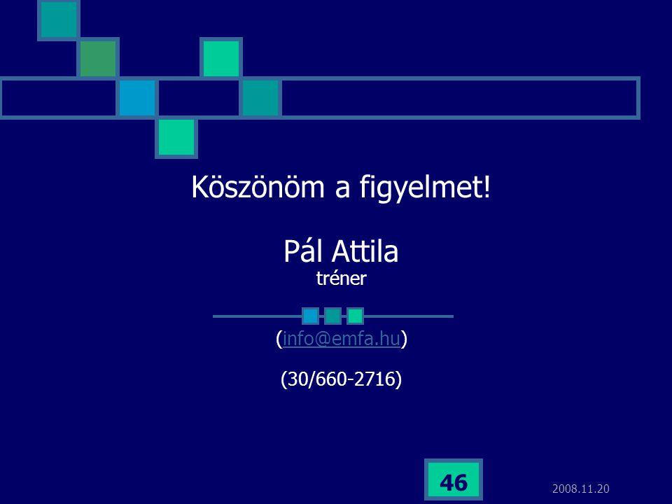 2008.11.20 46 Köszönöm a figyelmet! Pál Attila tréner (info@emfa.hu) (30/660-2716)info@emfa.hu