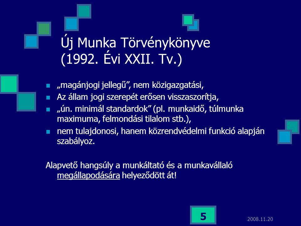 """2008.11.20 5 Új Munka Törvénykönyve (1992. Évi XXII. Tv.)  """"magánjogi jellegű"""", nem közigazgatási,  Az állam jogi szerepét erősen visszaszorítja, """