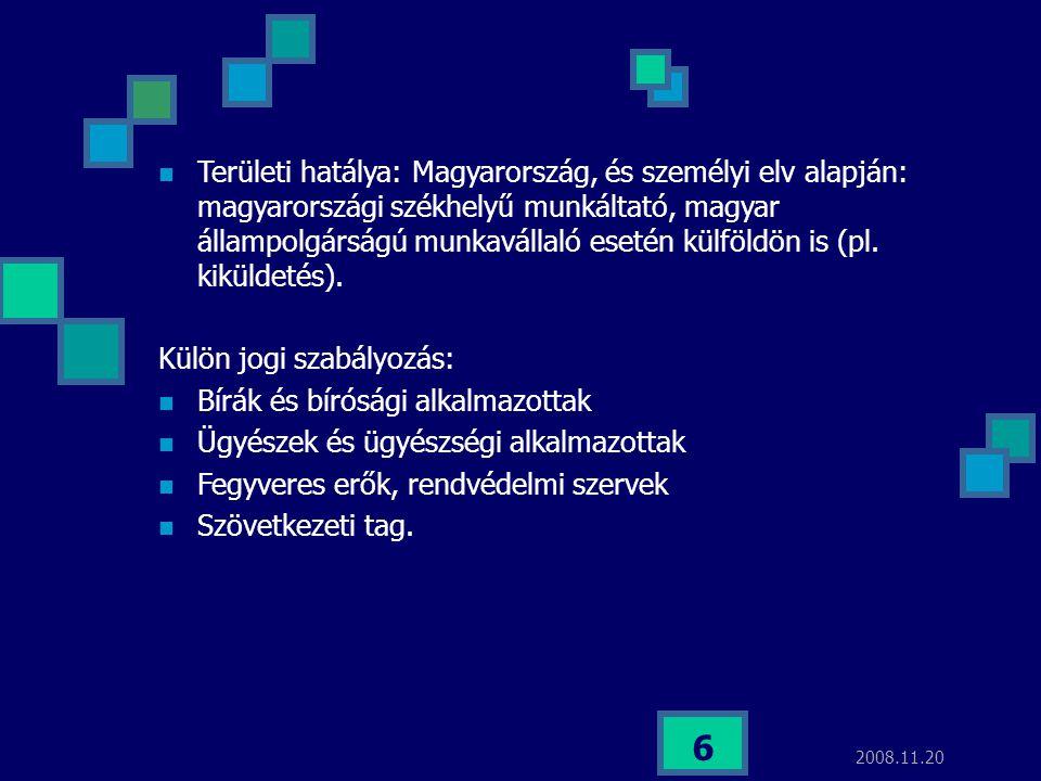 2008.11.20 6  Területi hatálya: Magyarország, és személyi elv alapján: magyarországi székhelyű munkáltató, magyar állampolgárságú munkavállaló esetén