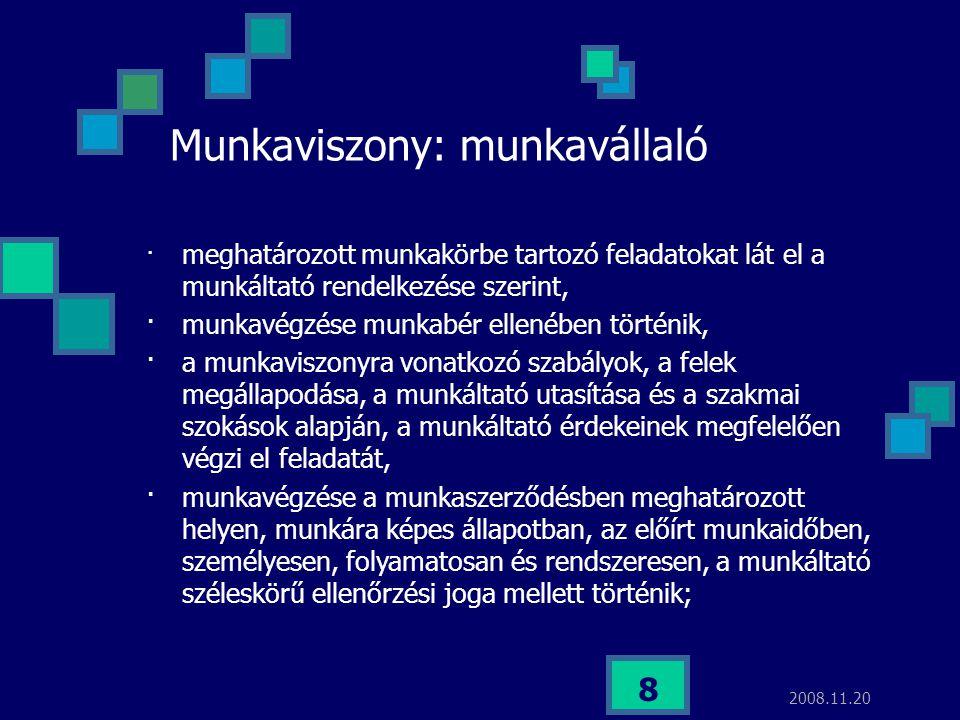 2008.11.20 8 Munkaviszony: munkavállaló · meghatározott munkakörbe tartozó feladatokat lát el a munkáltató rendelkezése szerint, ·munkavégzése munkabé