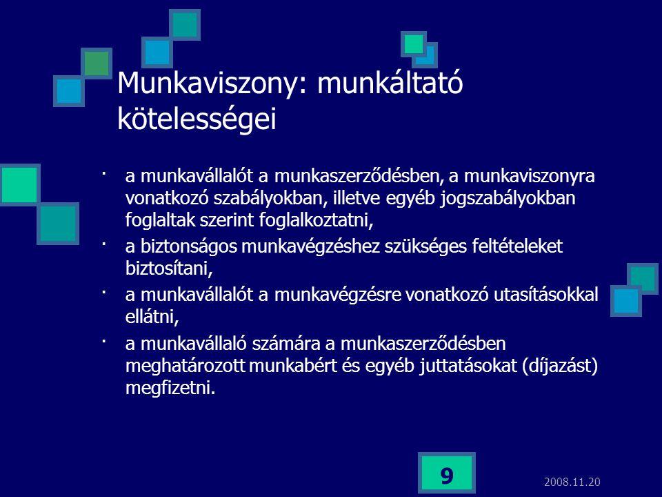2008.11.20 9 Munkaviszony: munkáltató kötelességei ·a munkavállalót a munkaszerződésben, a munkaviszonyra vonatkozó szabályokban, illetve egyéb jogsza