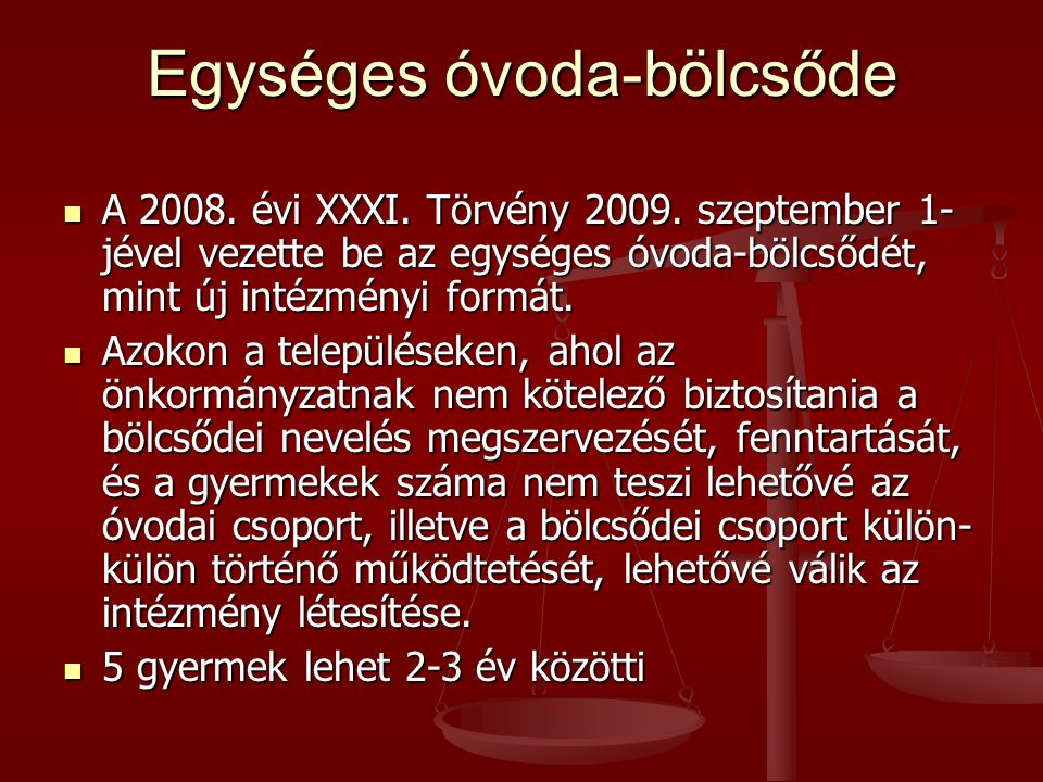 Egységes óvoda-bölcsőde  A 2008.évi XXXI. Törvény 2009.