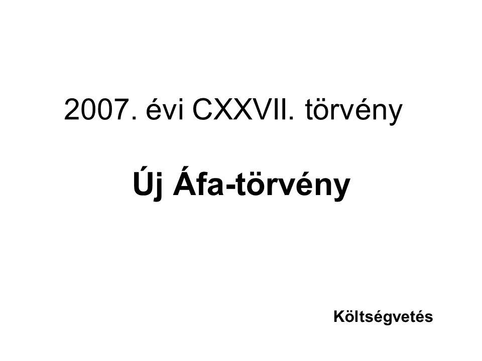 2007. évi CXXVII. törvény Új Áfa-törvény Költségvetés