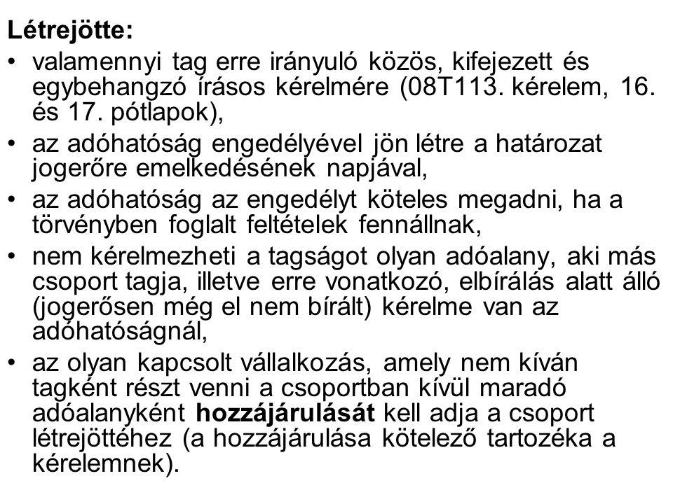 Létrejötte: •valamennyi tag erre irányuló közös, kifejezett és egybehangzó írásos kérelmére (08T113. kérelem, 16. és 17. pótlapok), •az adóhatóság eng