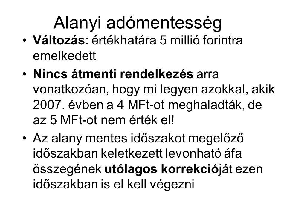 Alanyi adómentesség •Változás: értékhatára 5 millió forintra emelkedett •Nincs átmenti rendelkezés arra vonatkozóan, hogy mi legyen azokkal, akik 2007