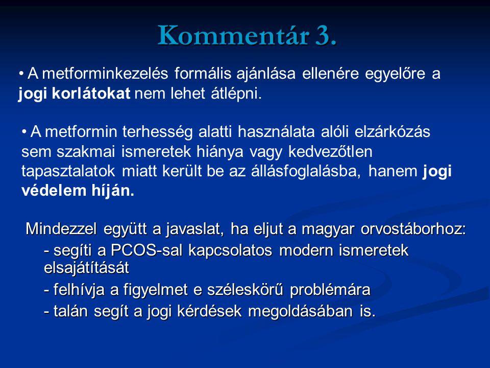 Kommentár 3. Mindezzel együtt a javaslat, ha eljut a magyar orvostáborhoz: - segíti a PCOS-sal kapcsolatos modern ismeretek elsajátítását - felhívja a