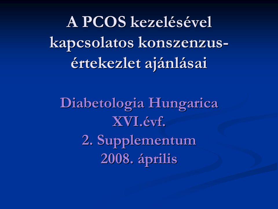 A PCOS kezelésével kapcsolatos konszenzus- értekezlet ajánlásai Diabetologia Hungarica XVI.évf. 2. Supplementum 2008. április
