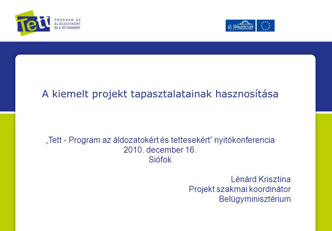 """A kiemelt projekt tapasztalatainak hasznosítása """"Tett - Program az áldozatokért és tettesekért nyitókonferencia 2010."""