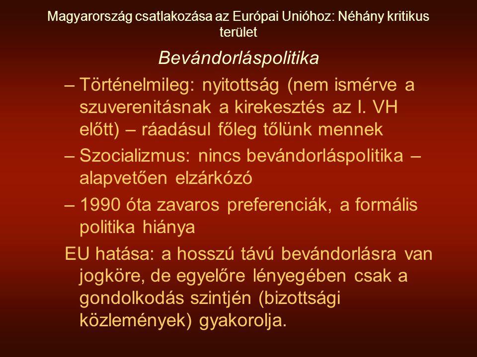 Magyarország csatlakozása az Európai Unióhoz: Néhány kritikus terület Bevándorláspolitika –Történelmileg: nyitottság (nem ismérve a szuverenitásnak a kirekesztés az I.