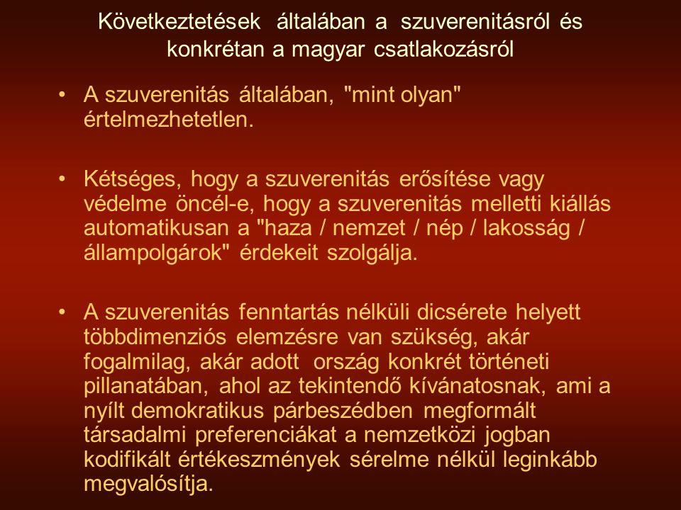 Következtetések általában a szuverenitásról és konkrétan a magyar csatlakozásról •A szuverenitás általában, mint olyan értelmezhetetlen.