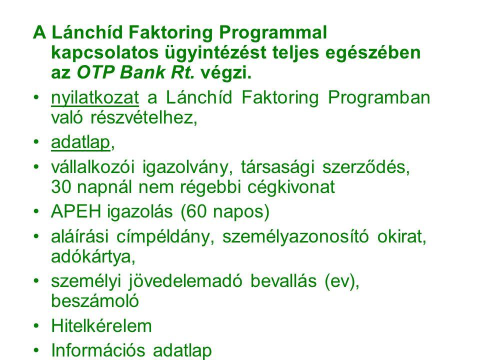 A Lánchíd Faktoring Programmal kapcsolatos ügyintézést teljes egészében az OTP Bank Rt. végzi. •nyilatkozat a Lánchíd Faktoring Programban való részvé