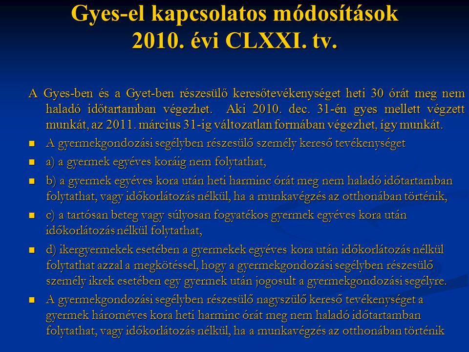 Gyes-el kapcsolatos módosítások 2010. évi CLXXI. tv. A Gyes-ben és a Gyet-ben részesülő keresőtevékenységet heti 30 órát meg nem haladó időtartamban v