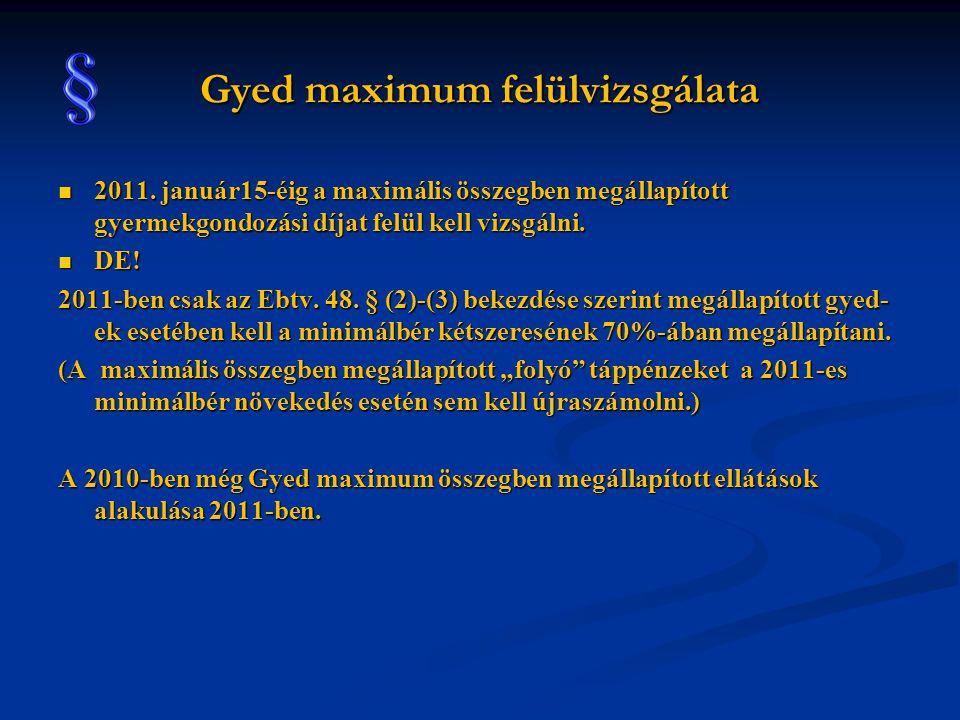 Gyed maximum felülvizsgálata  2011. január15-éig a maximális összegben megállapított gyermekgondozási díjat felül kell vizsgálni.  DE! 2011-ben csak