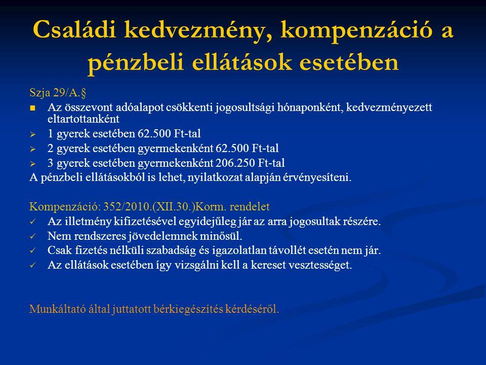 Családi kedvezmény, kompenzáció a pénzbeli ellátások esetében Szja 29/A.§   Az összevont adóalapot csökkenti jogosultsági hónaponként, kedvezményeze