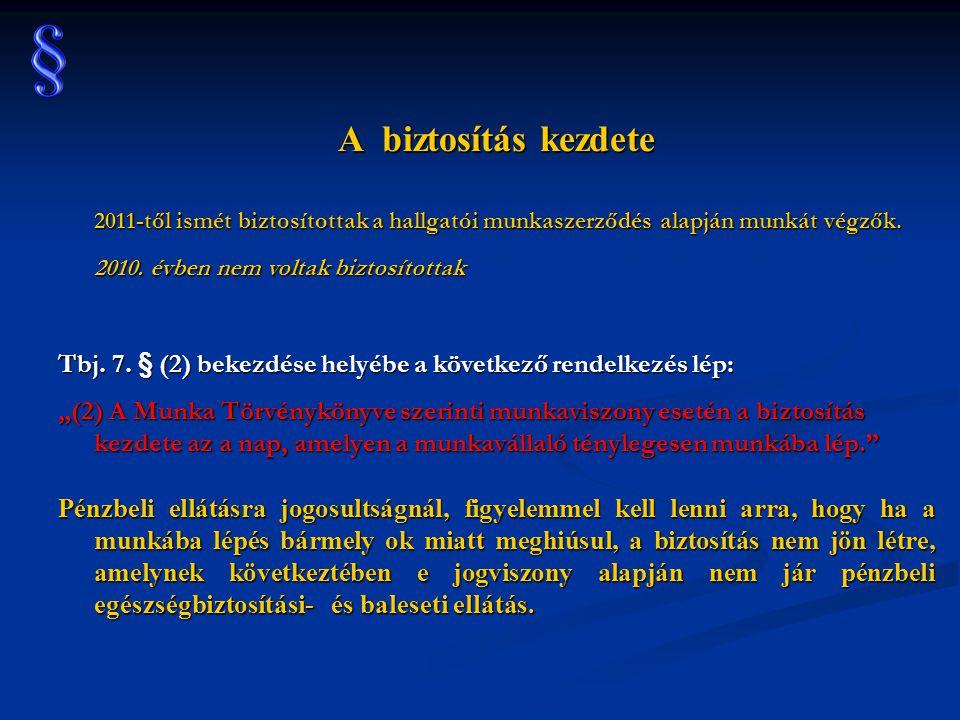 A biztosítás kezdete 2011-től ismét biztosítottak a hallgatói munkaszerződés alapján munkát végzők. 2010. évben nem voltak biztosítottak Tbj. 7. § (2)