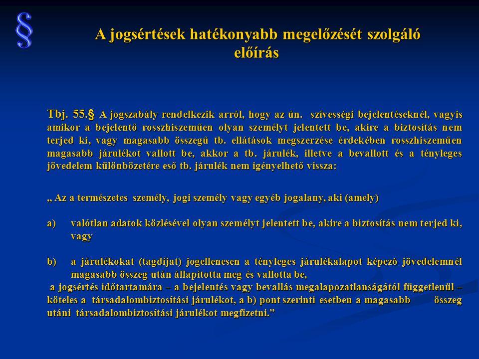 Tbj. 55.§ A jogszabály rendelkezik arról, hogy az ún. szívességi bejelentéseknél, vagyis amikor a bejelentő rosszhiszeműen olyan személyt jelentett be