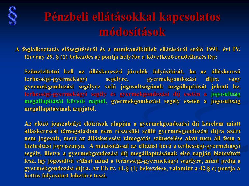 Pénzbeli ellátásokkal kapcsolatos módosítások A foglalkoztatás elősegítéséről és a munkanélküliek ellátásáról szóló 1991. évi IV. törvény 29. § (1) be