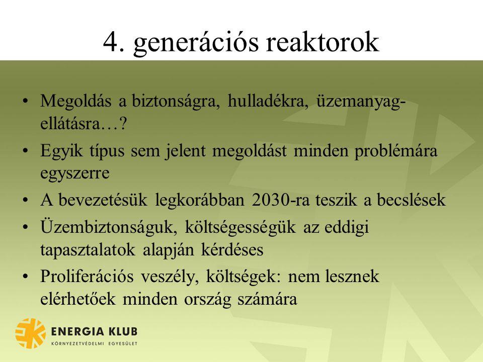 4. generációs reaktorok •Megoldás a biztonságra, hulladékra, üzemanyag- ellátásra….